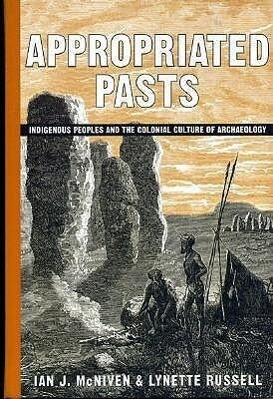 Appropriated Pasts: Indigenous Peoples and the Colonial Culture of Archaeology als Buch