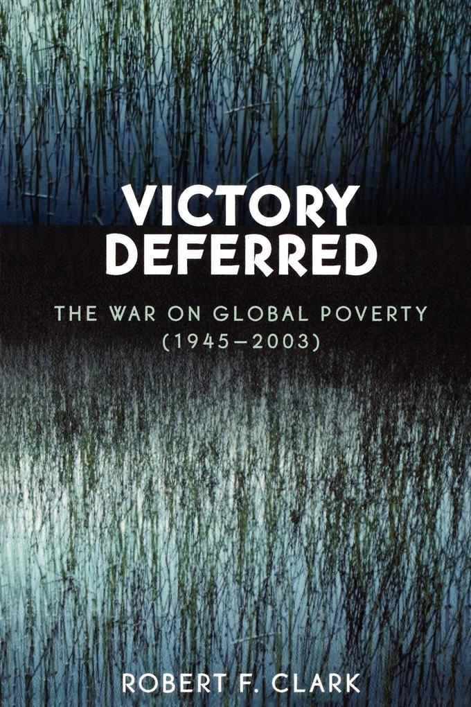 Victory Deferred: The War on Global Poverty (1945-2003) als Taschenbuch