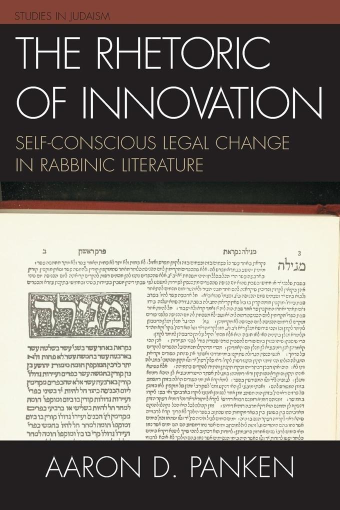 The Rhetoric of Innovation: Self-Conscious Legal Change in Rabbinic Literature als Taschenbuch