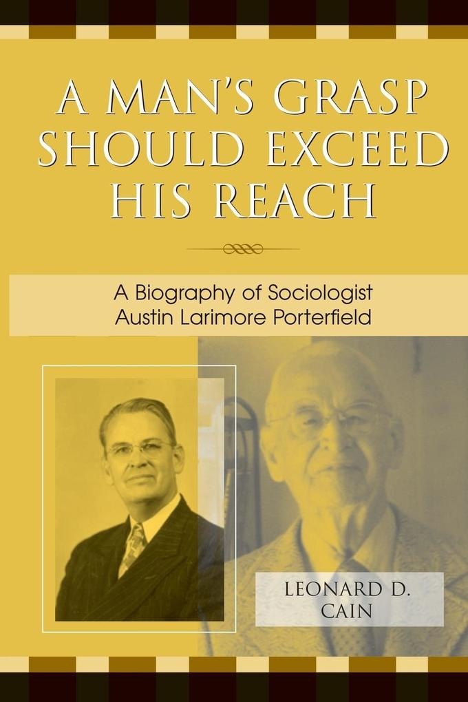A Man's Grasp Should Exceed His Reach: A Biography of Sociologist Austin Larimore Porterfield als Taschenbuch