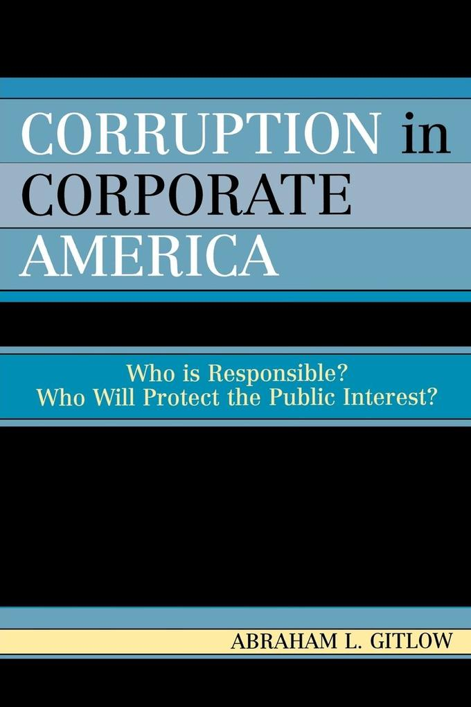 Corruption in Corporate America: Who Is Responsible? Who Will Protect the Public Interest? als Taschenbuch