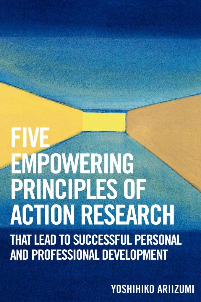 Five Empowering Principles of Action Research That Lead to Successful Personal and Professional Development als Taschenbuch