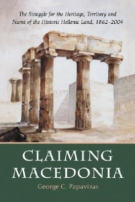 Claiming Macedonia: The Struggle for the Heritage, Territory and Name of the Historic Hellenic Land, 1862-2004 als Taschenbuch