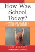 How Was School Today?: A Father and Daughter's School-Year Journey