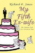 My Fifth Ex-Wife: The Nuptial Trail of a Fractured Man