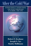 After the Cold War: International Institutions and State Strategies in Europe, 1989-1991