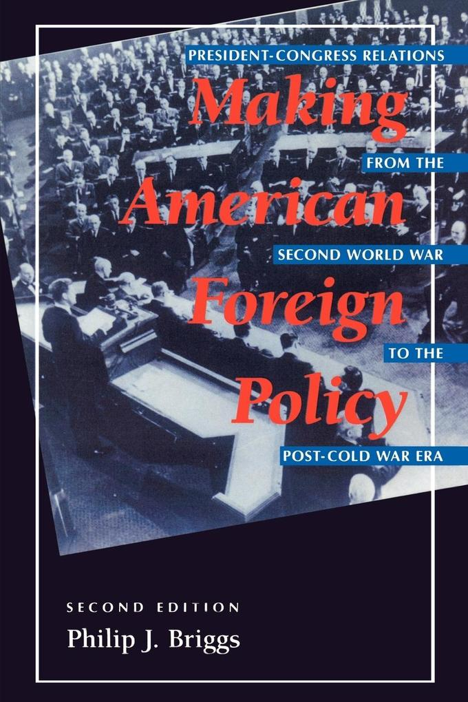 Making American Foreign Policy: President--Congress Relations from the Second World War to the Post--Cold War Era als Taschenbuch
