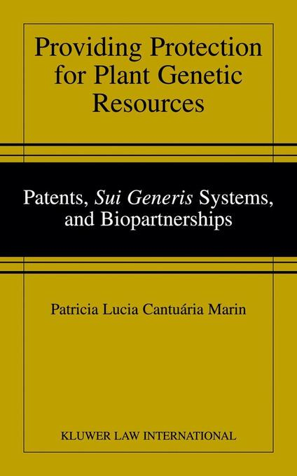 "Providing Protection for Plant Genetic Resources: Patents, ""Sui Generis"" Systems, and Biopartnerships als Buch"