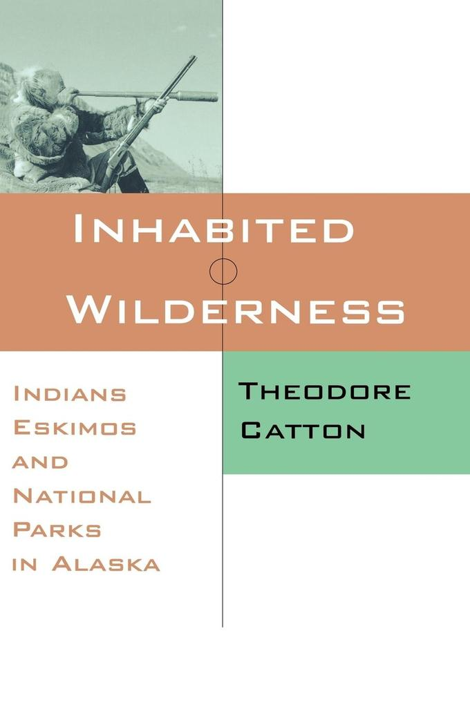 Inhabited Wilderness: Indians, Eskimos, and National Parks in Alaska als Taschenbuch