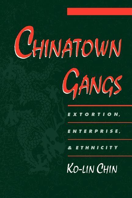 Chinatown Gangs: Extortion, Enterprise, and Ethnicity als Taschenbuch