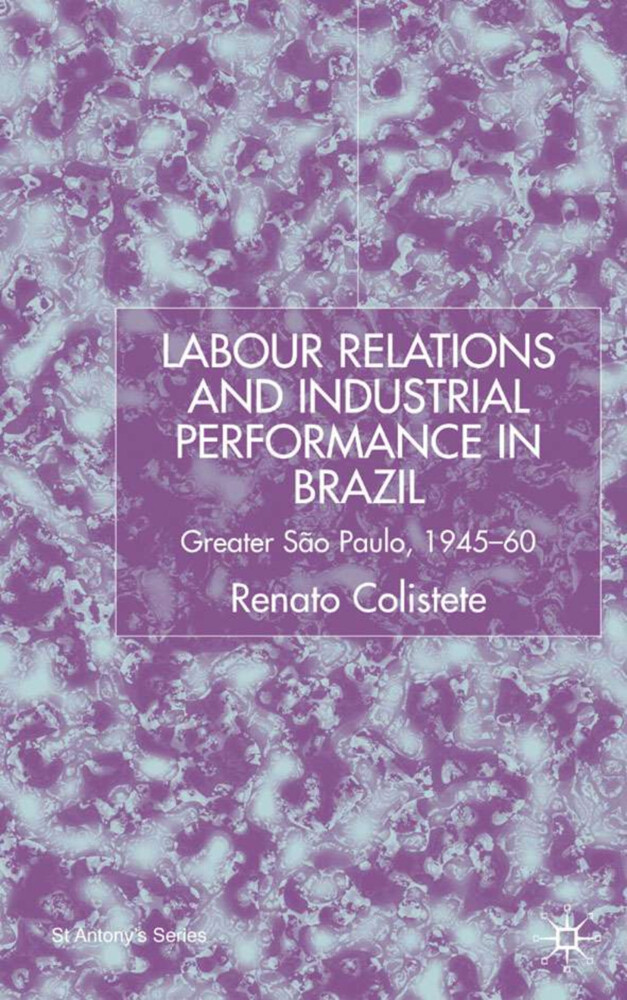 Labour Relations and Industrial Performance in Brazil: Greater Sao Paulo, 1945-1960 als Buch