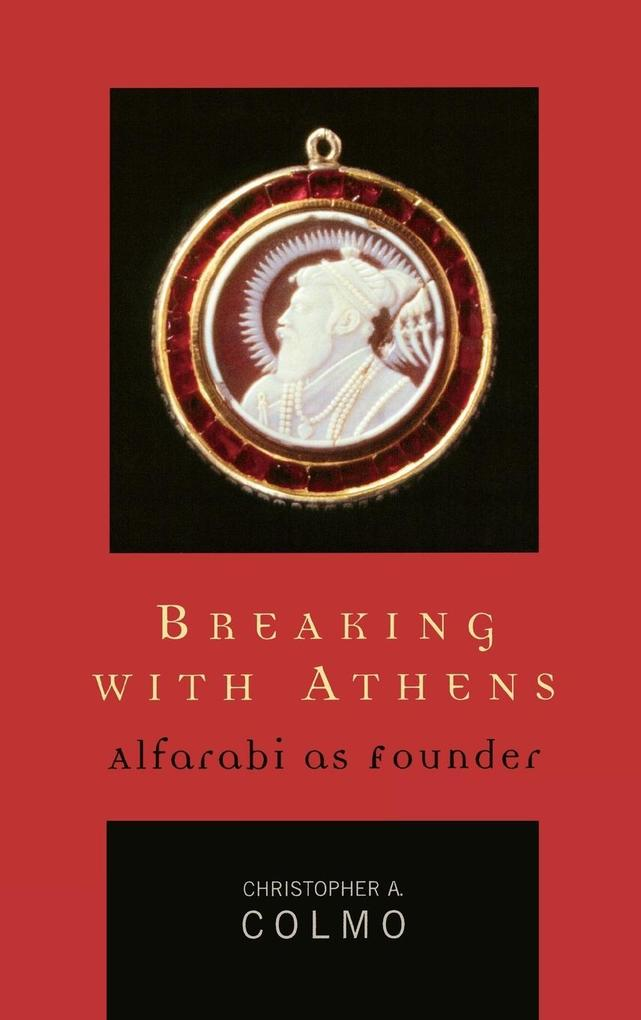 Breaking with Athens: Alfarabi as Founder als Buch