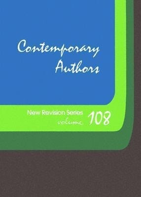 Contemporary Authors New Revision Series: A Bio-Bibliographical Guide to Current Writers in Fiction, General Non-Fiction, Poetry, Journalism, Drama, M als Buch