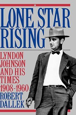 Lone Star Rising: Vol. 1: Lyndon Johnson and His Times, 1908-1960 als Buch