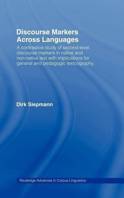 Discourse Markers Across Languages: A Contrastive Study of Second-Level Discourse Markers in Native and Non-Native Text with Implications for General als Buch