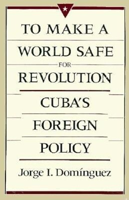 To Make a World Safe for Revolution: Cuba's Foreign Policy als Taschenbuch