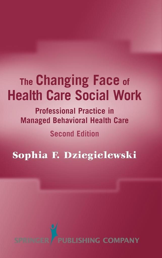 The Changing Face of Health Care Social Work: Professional Practice in Managed Behavioral Health Care, Second Edition als Buch