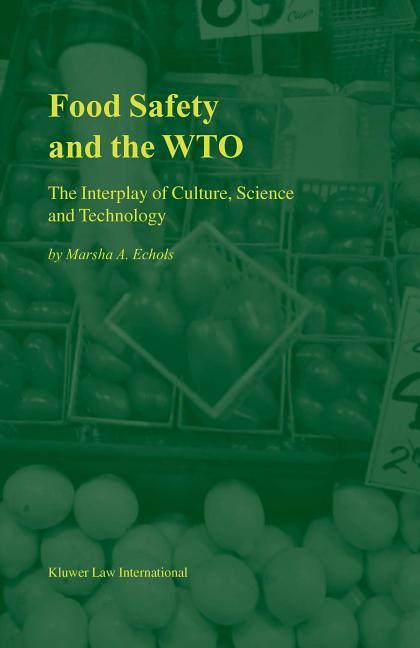 Food Safety and the Wto: The Interplay of Culture, Science and Technology als Buch