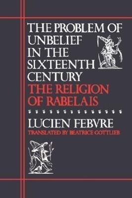 The Problem of Unbelief in the Sixteenth Century als Taschenbuch