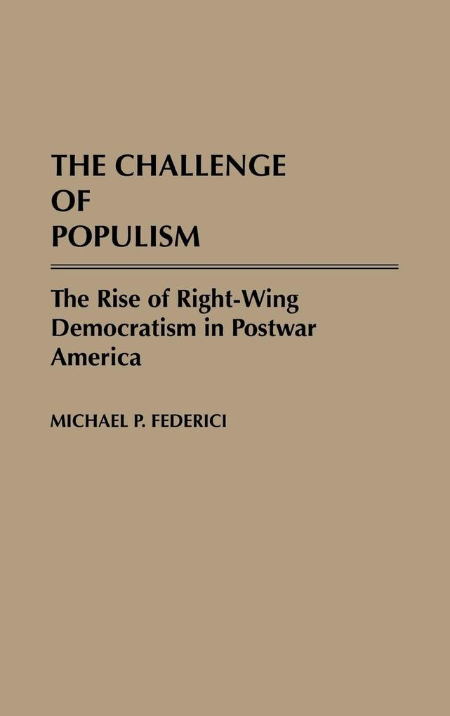The Challenge of Populism: The Rise of Right-Wing Democratism in Postwar America als Buch