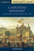 A Disunited Kingdom?: England, Ireland, Scotland and Wales, 1800 1949