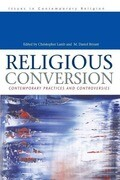 Religious Conversion: Contemporary Practices and Controversies
