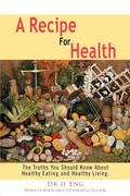 A Recipe for Health: The Truths You Should Know about Healthy Eating and Healthy Living.