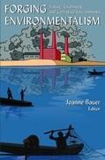Forging Environmentalism: Justice, Livelihood, and Contested Environments: Justice, Livelihood, and Contested Environments