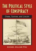 The Political Style of Conspiracy: Chase, Sumner, and Lincoln