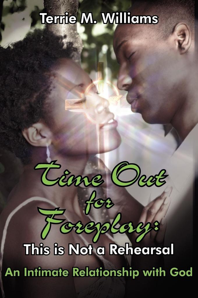 Time Out for Foreplay: This Is Not a Rehearsal: An Intimate Relationship with God als Taschenbuch