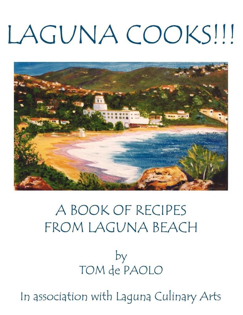 Laguna Cooks!!!: A Book of Recipes from Laguna Beach als Taschenbuch