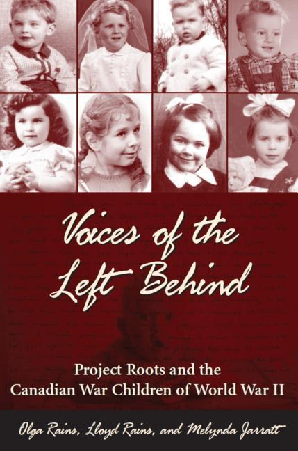 Voices of the Left Behind: Project Roots and the Canadian War Children of World War II als Taschenbuch