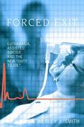 Forced Exit: Euthanasia, Assisted Suicid, and the New Duty to Die