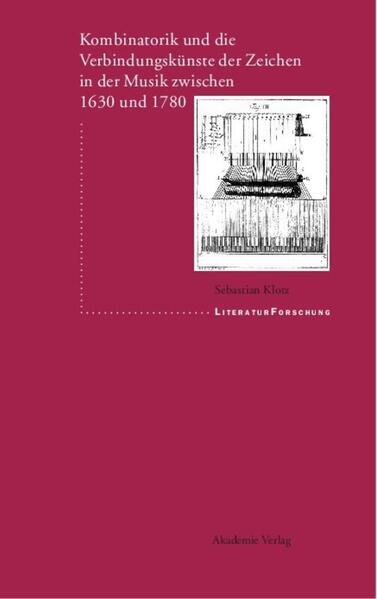 Kombinatorik und die Verbindungskünste der Zeichen in der Musik zwischen 1630 und 1780 als Buch