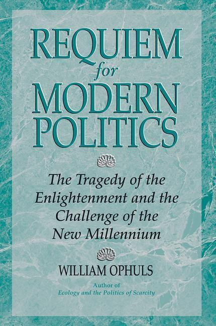 Requiem for Modern Politics: The Tragedy of the Enlightenment and the Challenge of the New Millennium als Taschenbuch