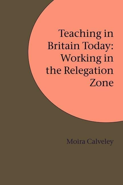 Teaching in Britain Today: Working in the Relegation Zone als Taschenbuch