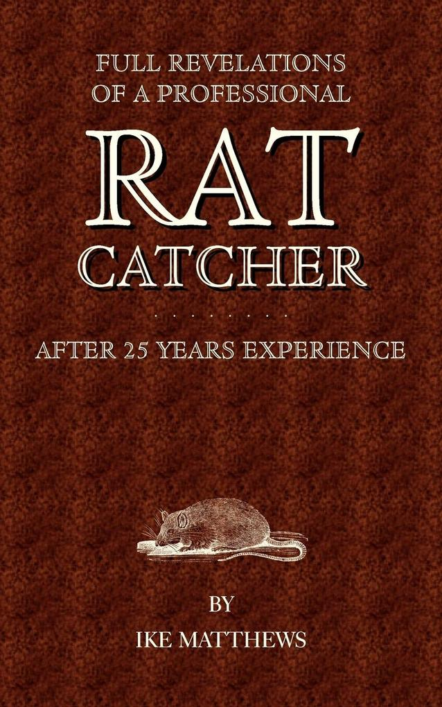 Full Revelations of a Professional Rat-Catcher After 25 Years' Experience als Taschenbuch
