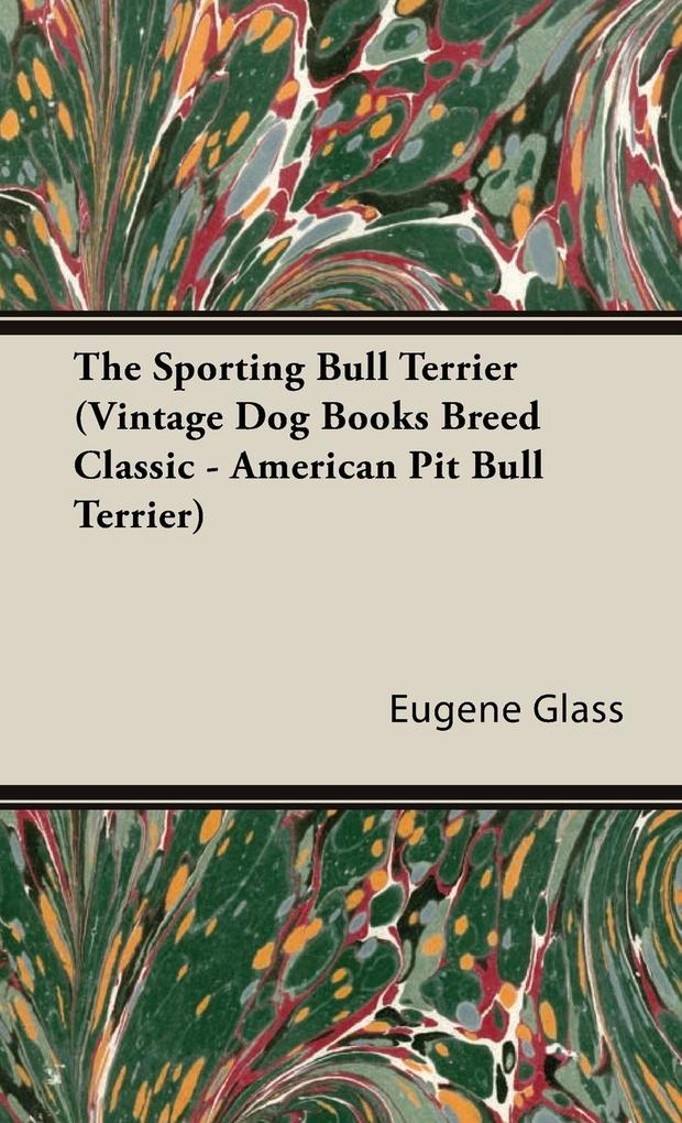 The Sporting Bull Terrier (Vintage Dog Books Breed Classic - American Pit Bull Terrier) als Buch
