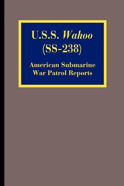 U.S.S. Wahoo (SS-238): American Submarine War Patrol Reports als Taschenbuch
