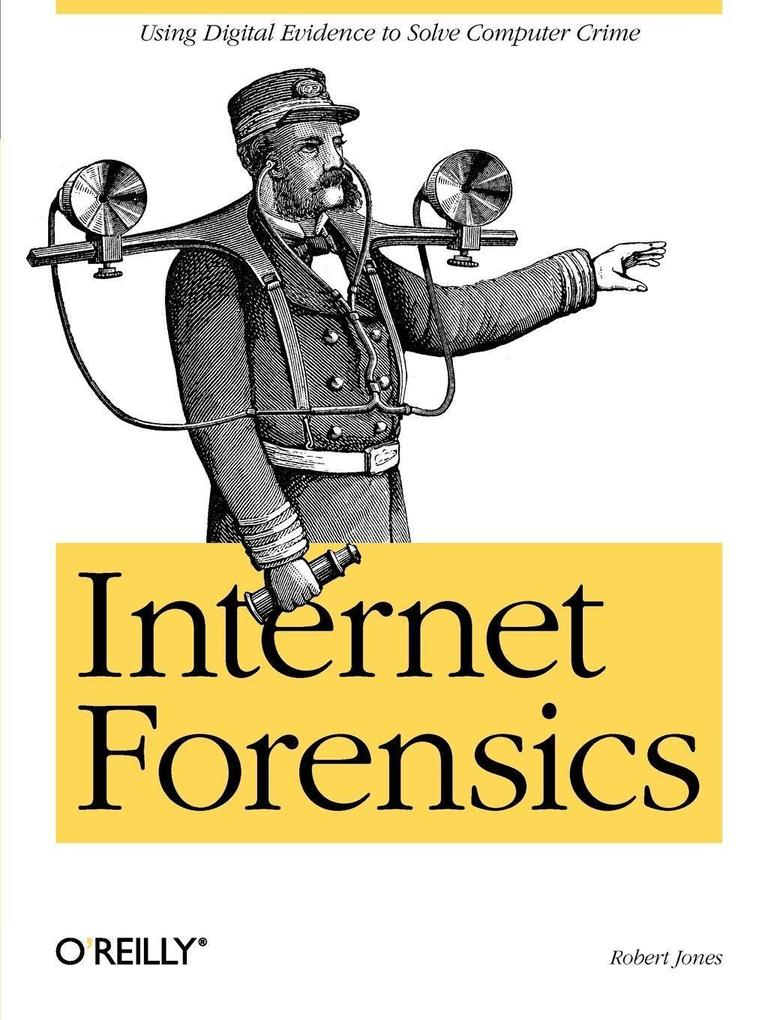 Internet Forensics: Using Digital Evidence to Solve Computer Crime als Buch