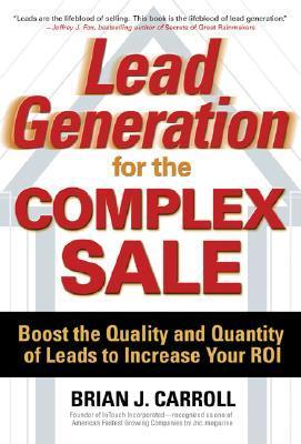 Lead Generation for the Complex Sale: Boost the Quality and Quantity of Leads to Increase Your ROI als Buch