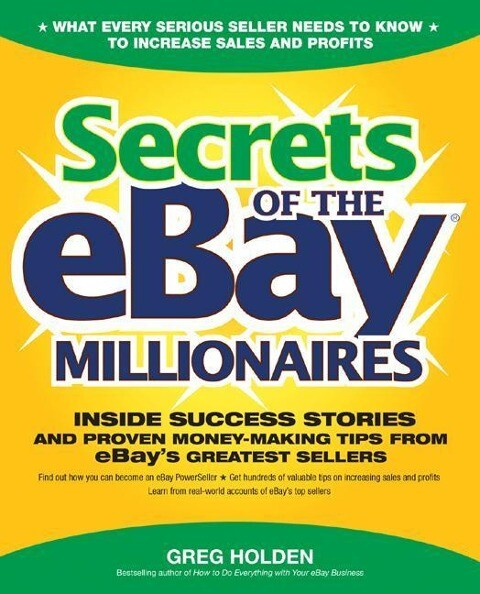 Secrets of the Ebay Millionaires: Inside Success Stories -- And Proven Money-Making Tips -- From Ebay's Greatest Sellers als Taschenbuch