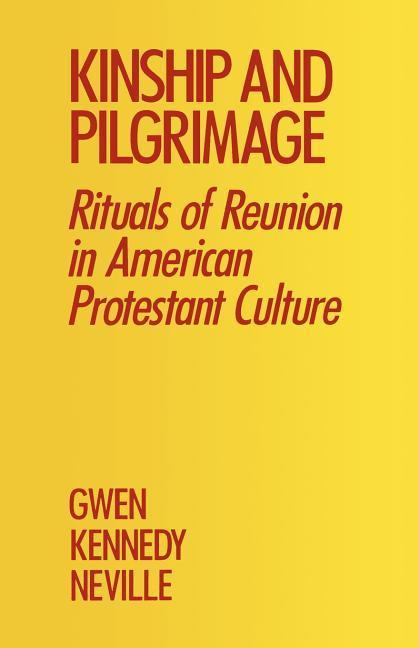 Kinship and Pilgrimage: Rituals of Reunion in American Protestant Culture als Taschenbuch