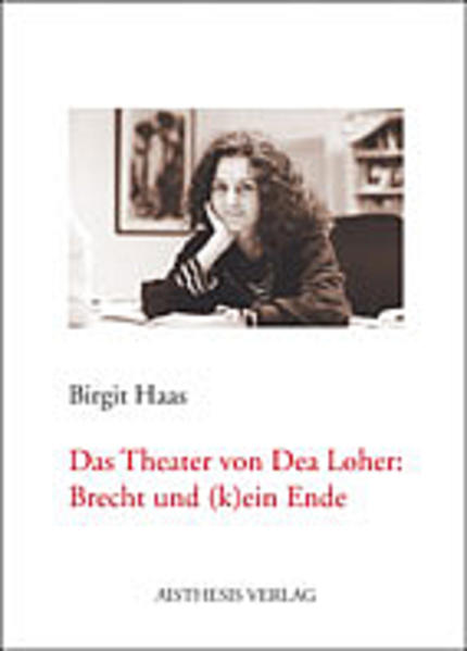 Das Theater von Dea Loher: Brecht und (k)ein Ende als Buch