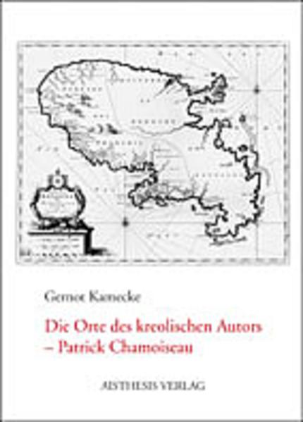 Die Orte des kreolischen Autors - Patrick Chamoiseau als Buch