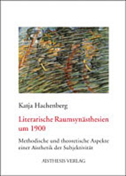 Literarische Raumsynästhesien um 1900 als Buch