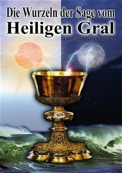 Die Wurzeln der Sage vom Heiligen Gral als Buch