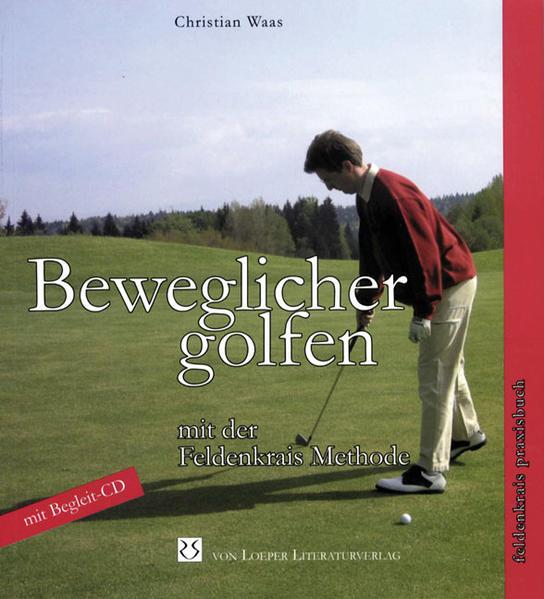 Beweglicher golfen mit der Feldenkrais Methode als Buch