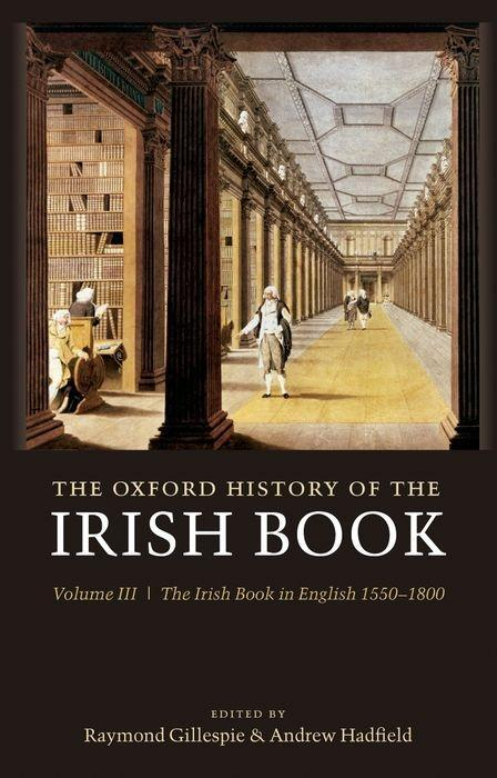 The Oxford History of the Irish Book: Volume III: The Irish Book in English, 1550-1800 als Buch