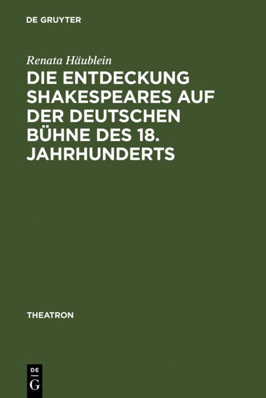 Die Entdeckung Shakespeares auf der deutschen Bühne des 18. Jahrhunderts als Buch